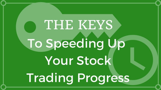 The Keys to Speeding Up Your Stock Trading Progress to Reach Success