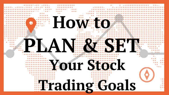 How to Plan and Set Your Stock Trading Goals