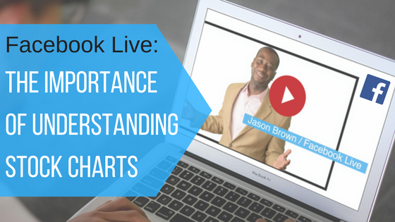 Facebook Live: The Importance of Understanding Stock Charts
